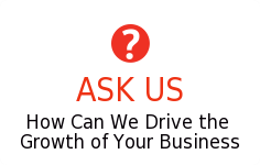 ASK US  How Can We Drive The  Growth Of Your Business