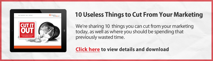Cut It Out: 10 Useless Things to Cut From Your Marketing Efforts