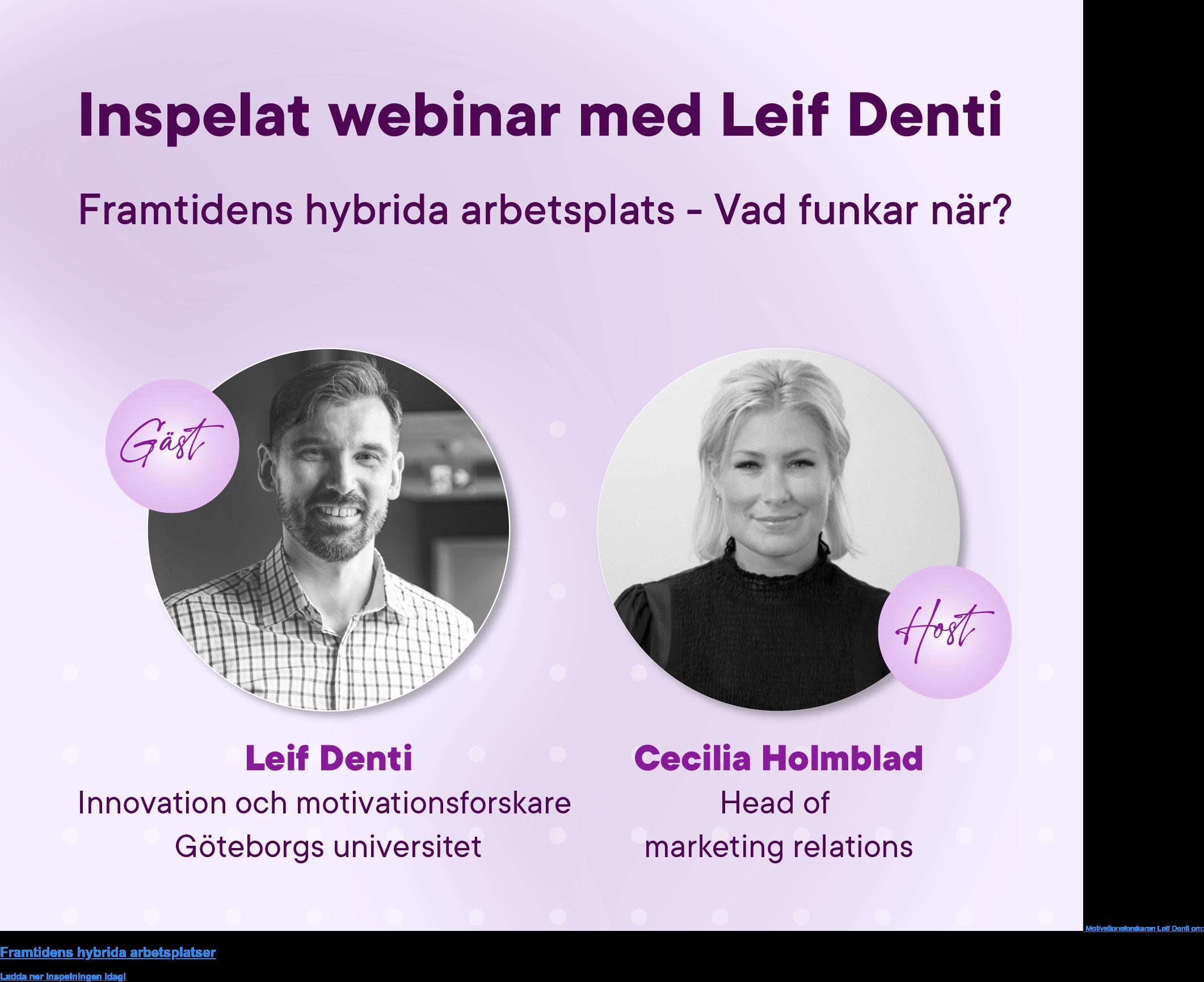 Motivationsforskaren Leif Denti om: Framtidens hybrida arbetsplatser Ladda ner inspelningen idag!
