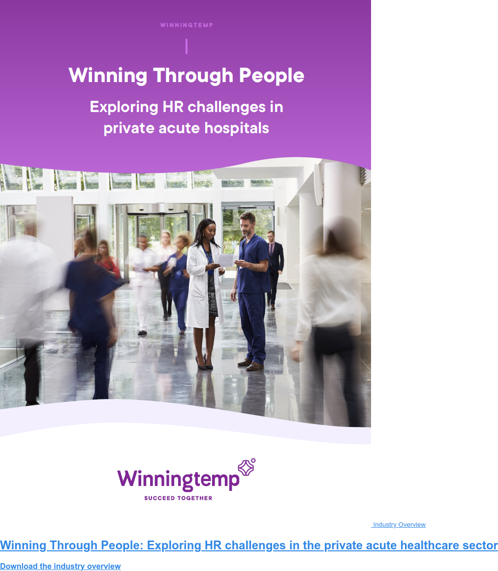 Industry Overview Winning Through People: Exploring HR challenges in the private acute healthcare sector Download the industry overview