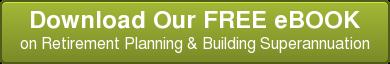 Planning for Your Retirement & Building Superannuation