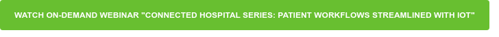 """Watch on-demand webinar """"Connected Hospital Series: Patient Workflows  Streamlined with IoT"""""""