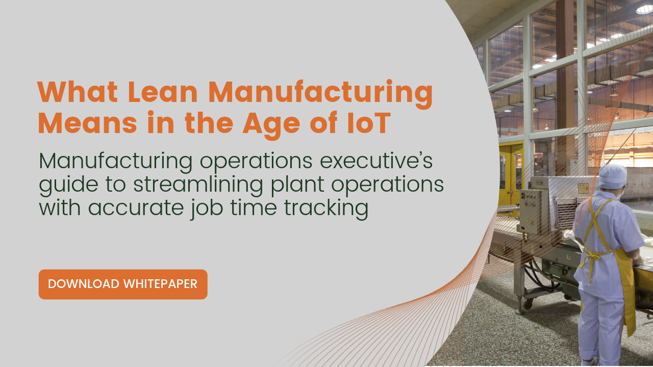 What Lean Manufacturing Means in the Age of IoT: Manufacturing operations executive's guide to streamlining plant operations with accurate job time tracking