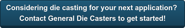 Considering die casting for your next application?  Contact General Die Casters to get started!