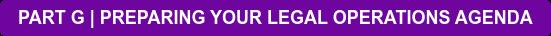 PART G   PREPARING YOUR LEGAL OPERATIONS AGENDA