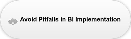 Avoid Pitfalls in BI Implementation