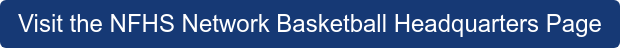 Visit the NFHS Network Basketball Headquarters Page