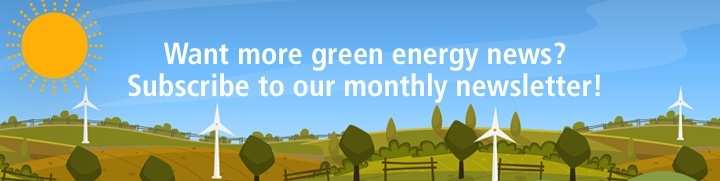 Want more green energy news? Subscribe to our monthly newsletter!