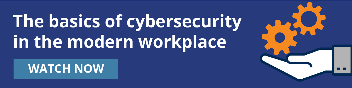 You can watch this webinar for the basics of cybersecurity in the modern workplace.