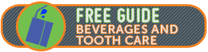 Download our FREE Guide on Beverages and Tooth Care