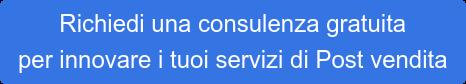 Richiedi una consulenza gratuita  per innovare i tuoi servizi di Post vendita