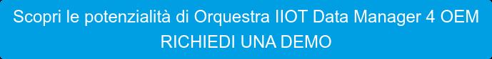 Scopri le potenzialità di Orquestra IIOT Data Manager 4 OEM RICHIEDI UNA DEMO