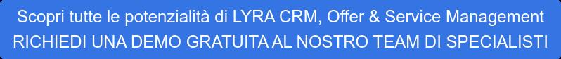 Scopri tutte le potenzialità di LYRA CRM, Offer & Service Management RICHIEDI  UNA DEMO GRATUITA AL NOSTRO TEAM DI SPECIALISTI