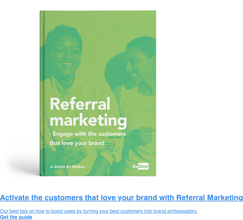 Activate the customers that love your brand with Referral Marketing  Our best tips on how to boost sales by turning your best customers into brand  ambassadors. Get the guide