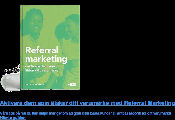 Aktivera dem som älskar ditt varumärke med Referral Marketing  Våra tips på hur du kan säljer mer genom att göra dina bästa kunder till  ambassadörer för ditt varumärke Hämta guiden
