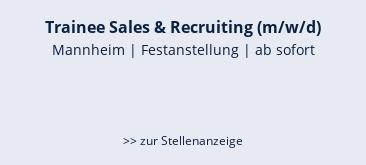 Trainee Sales & Recruiting (m/w/d)  Mannheim | Festanstellung | ab sofort    >> zur Stellenanzeige