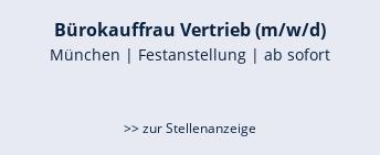Bürokauffrau Vertrieb (m/w/d)  München | Festanstellung | ab sofort   >> zur Stellenanzeige