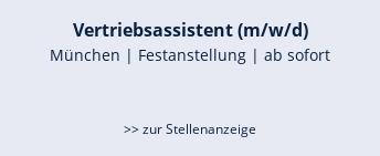 Vertriebsassistent (m/w/d)  München | Festanstellung | ab sofort  >> zur Stellenanzeige