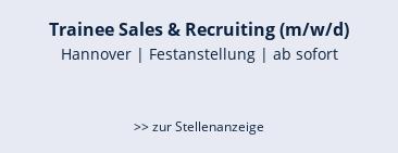 Trainee Sales & Recruiting (m/w/d)  Hannover | Festanstellung | ab sofort   >> zur Stellenanzeige