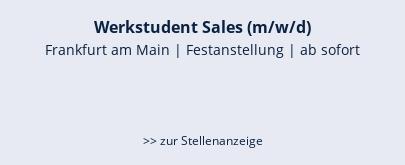 Werkstudent Sales (m/w/d)  Frankfurt am Main   Festanstellung   ab sofort   >> zur Stellenanzeige