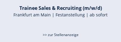 Trainee Sales & Recruiting (m/w/d)  Frankfurt am Main   Festanstellung   ab sofort   >> zur Stellenanzeige