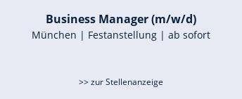 Business Manager (m/w/d)  München | Festanstellung | ab sofort   >> zur Stellenanzeige