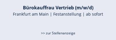 Bürokauffrau Vertrieb (m/w/d)  Frankfurt   Festanstellung   ab sofort   >> zur Stellenanzeige