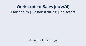Werkstudent Sales (m/w/d)  Mannheim | Festanstellung | ab sofort    >> zur Stellenanzeige