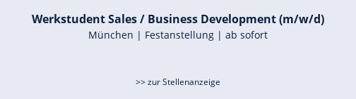 Werkstudent Sales / Business Development (m/w/d)  München | Festanstellung | ab sofort   >> zur Stellenanzeige