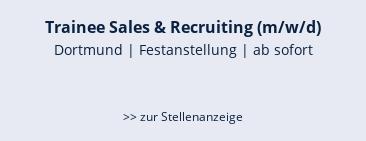 Trainee Sales & Recruiting (m/w/d)  Dortmund | Festanstellung | ab sofort   >> zur Stellenanzeige