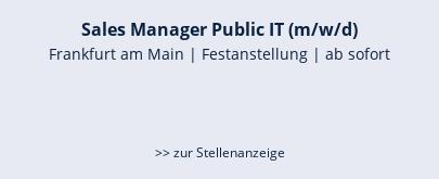 Sales Manager Public IT (m/w/d)  Frankfurt am Main   Festanstellung   ab sofort    >> zur Stellenanzeige