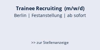 Trainee Recruiting  (m/w/d)  Berlin | Festanstellung | ab sofort   >> zur Stellenanzeige