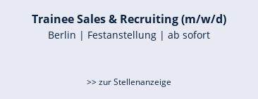 Trainee Sales & Recruiting (m/w/d)  Berlin | Festanstellung | ab sofort   >> zur Stellenanzeige