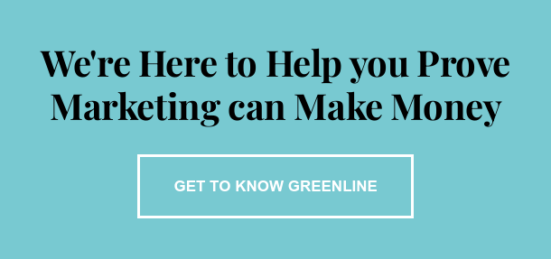 We're Here to Help you Prove Marketing can Make Money Get to Know Greenline