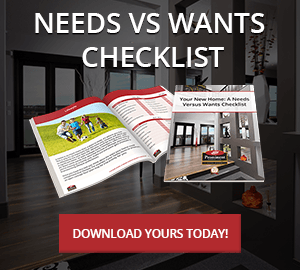 Click here to get your Needs versus Wants new home checklist!