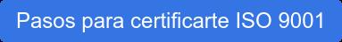 Pasos para certificarte ISO 9001