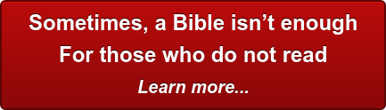 Sometimes, a Bible isn't enough For those who do not read Learn more...