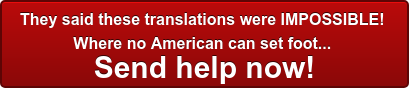They said these translations were IMPOSSIBLE! Where no American can set foot... Send help now!
