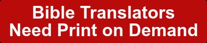 Bible Translators  Need Print on Demand