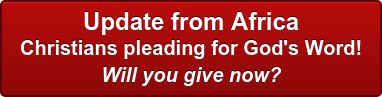 Update from Africa Christians pleading for God's Word! Will you give now?