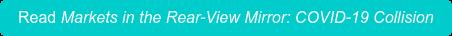 Read Markets in the Rear-View Mirror: COVID-19 Collision