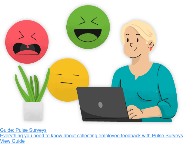 Guide: Pulse Surveys  Everything you need to know about collecting employee feedback with Pulse  Surveys View Guide
