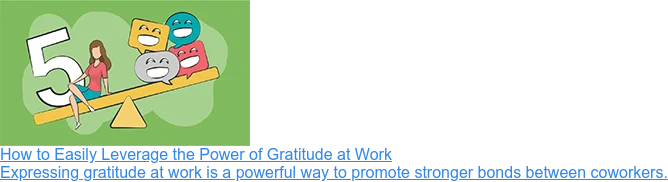 How to Easily Leverage the Power of Gratitude at Work  Expressing gratitude at work is a powerful way to promote stronger bonds  between coworkers.
