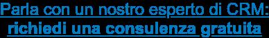Parla con un nostro esperto di CRM: richiedi una consulenza gratuita