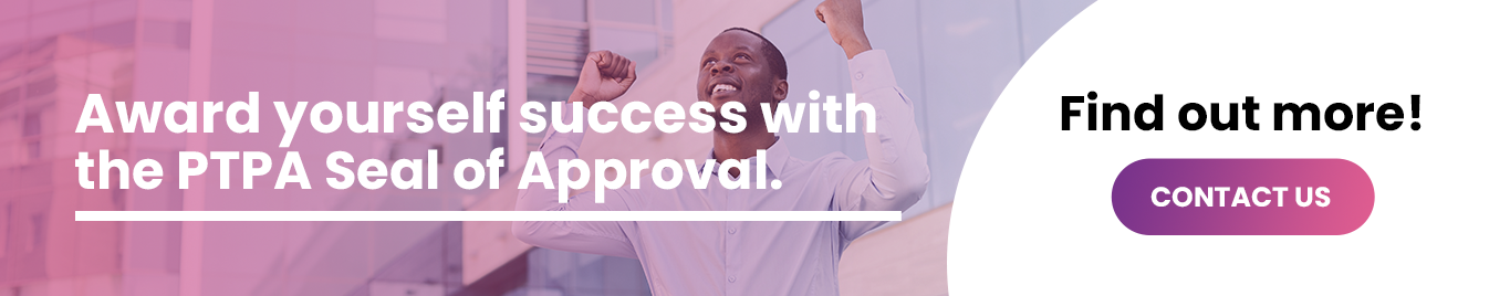 Award yourself success with the PTPA Seal of Approval.