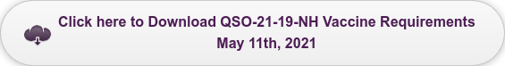 Click here to Download QSO-21-19-NH Vaccine Requirements  May 11th, 2021