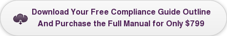 Download Your Free Compliance Guide Outline And Purchase the Full Manual for  Only $799