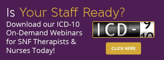 Is Your Staff Ready? Download our ICD-10 On-Demand Webinars for SNF Therapists & Nurses Today!