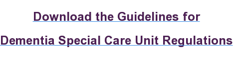 Download the Guidelines for  Dementia Special Care Unit Regulations
