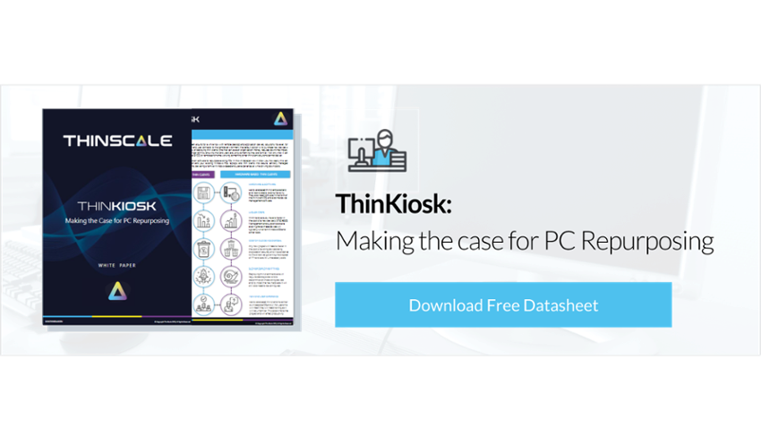 Secure and cost-effective thin clients with ThinKiosk convert old PCs into new thin clients for on-premises and work at home